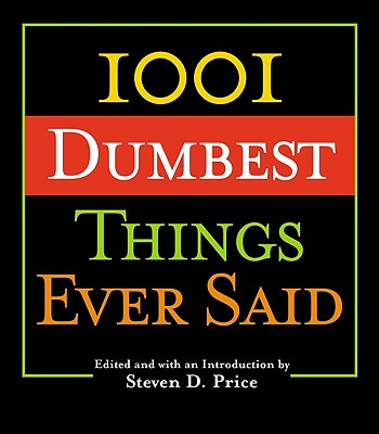 1001 Dumbest Things Ever Said By Price, Steven D. (EDT)